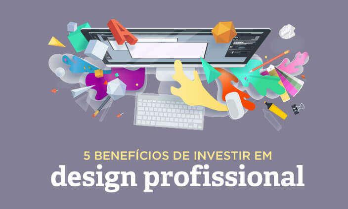 Imagem - 5 benefícios de investir em design profissional para seu novo negócio