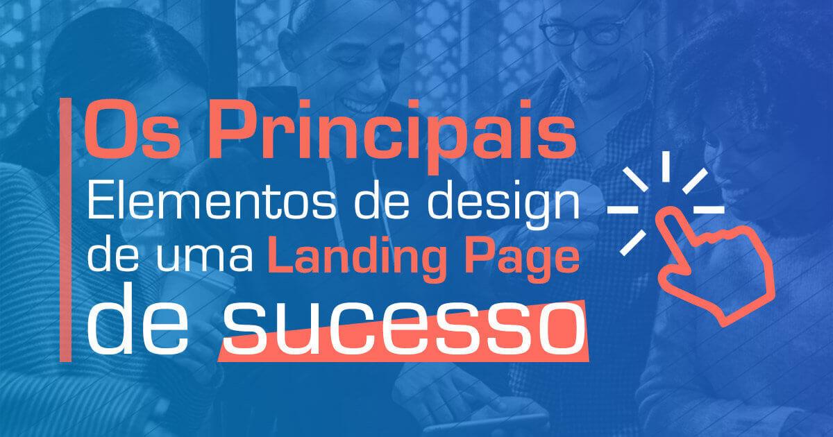 Imagem - Conheça os principais elementos de design para landing page de sucesso!