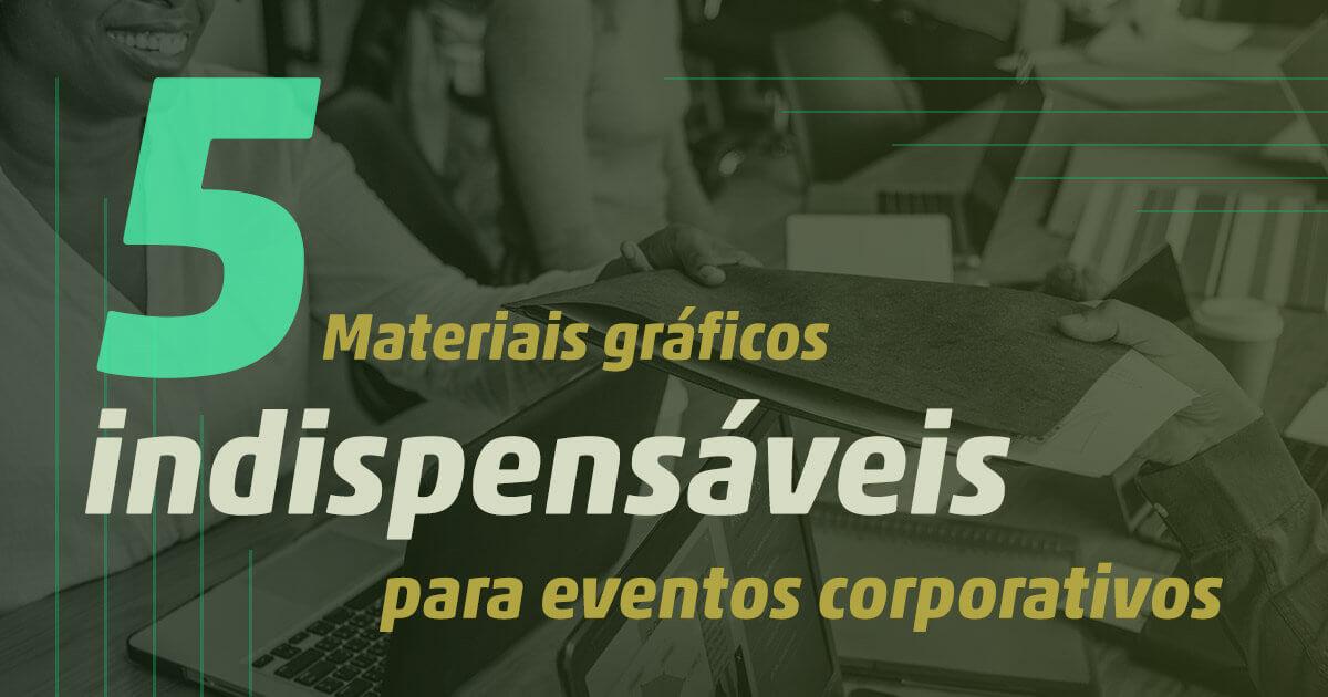 Imagem - 5 materiais gráficos para eventos corporativos