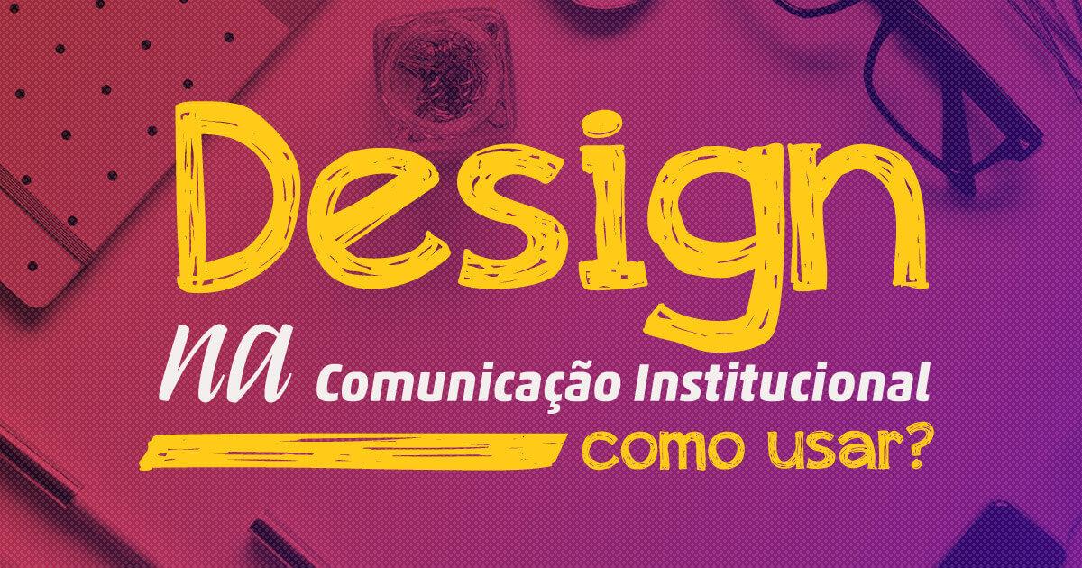 Imagem - Design na Comunicação Institucional: como usar?